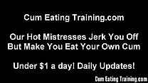 getting you to eat your own cum will be easy cei